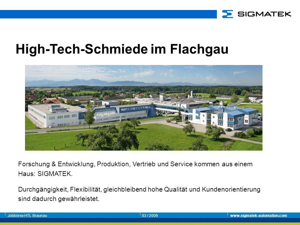 Jobbörse HTL Braunau03 / 2009www.sigmatek-automation.com Forschung & Entwicklung, Produktion, Vertrieb und Service kommen aus einem Haus: SIGMATEK. Du