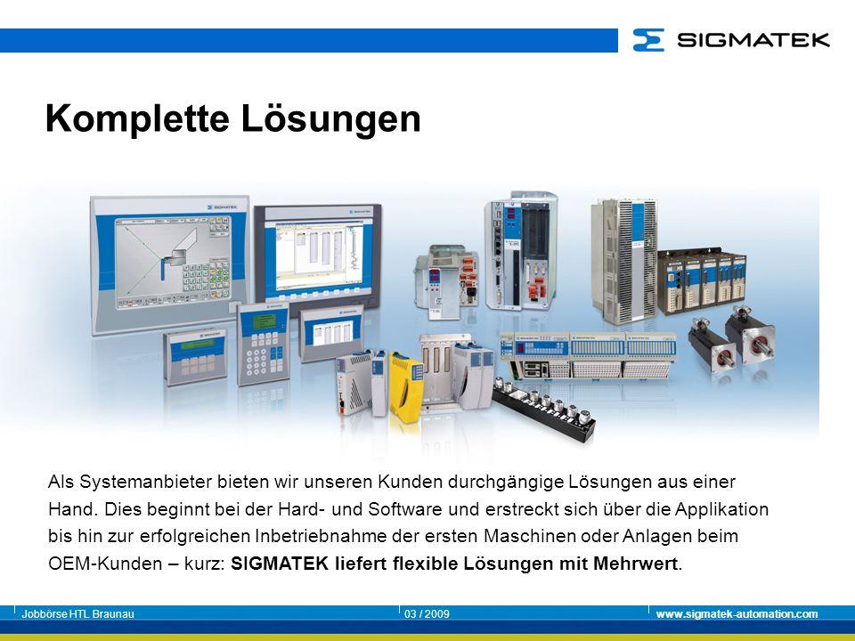 Jobbörse HTL Braunau03 / 2009www.sigmatek-automation.com Als Systemanbieter bieten wir unseren Kunden durchgängige Lösungen aus einer Hand. Dies begin