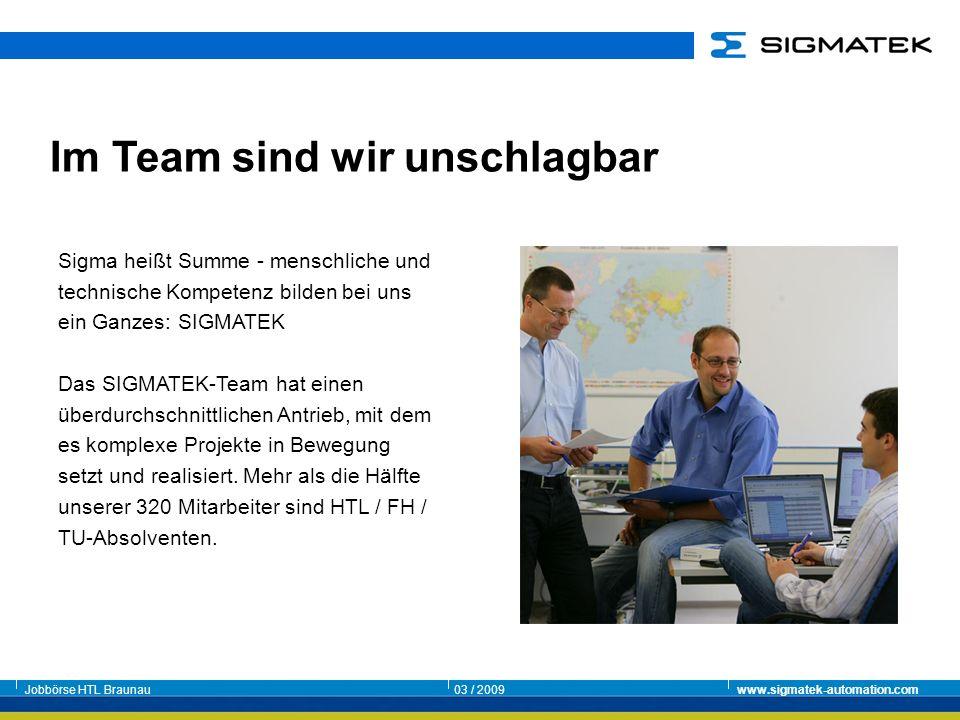 Jobbörse HTL Braunau03 / 2009www.sigmatek-automation.com Im Team sind wir unschlagbar Sigma heißt Summe - menschliche und technische Kompetenz bilden