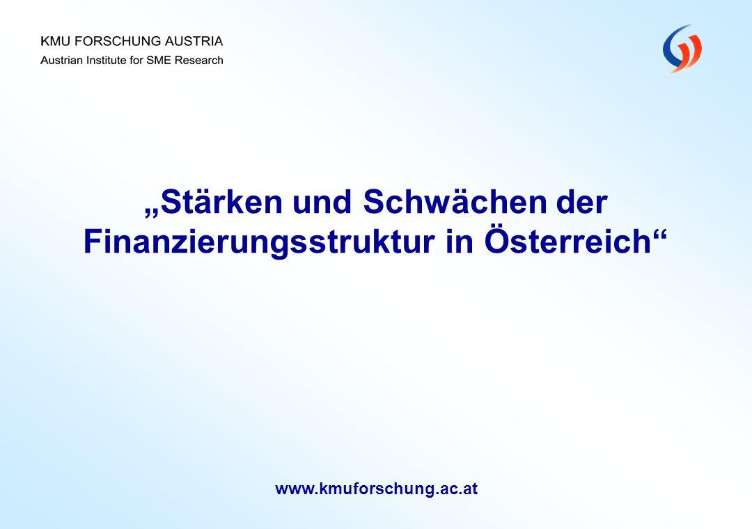 Stärken und Schwächen der Finanzierungsstruktur in Österreich www.kmuforschung.ac.at