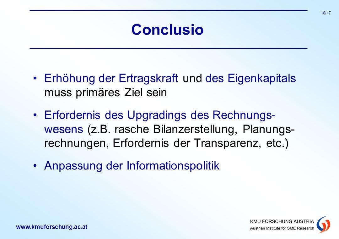 www.kmuforschung.ac.at 16/17 Conclusio Erhöhung der Ertragskraft und des Eigenkapitals muss primäres Ziel sein Erfordernis des Upgradings des Rechnung