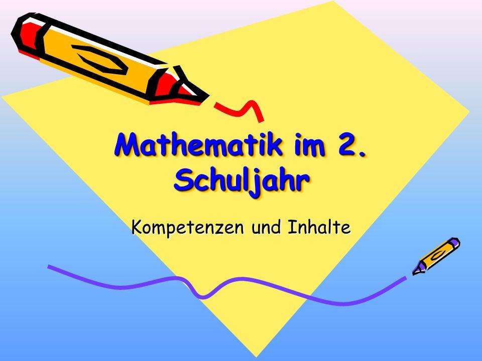 Mathematik im 2. Schuljahr Mathematik im 2. Schuljahr Kompetenzen und Inhalte