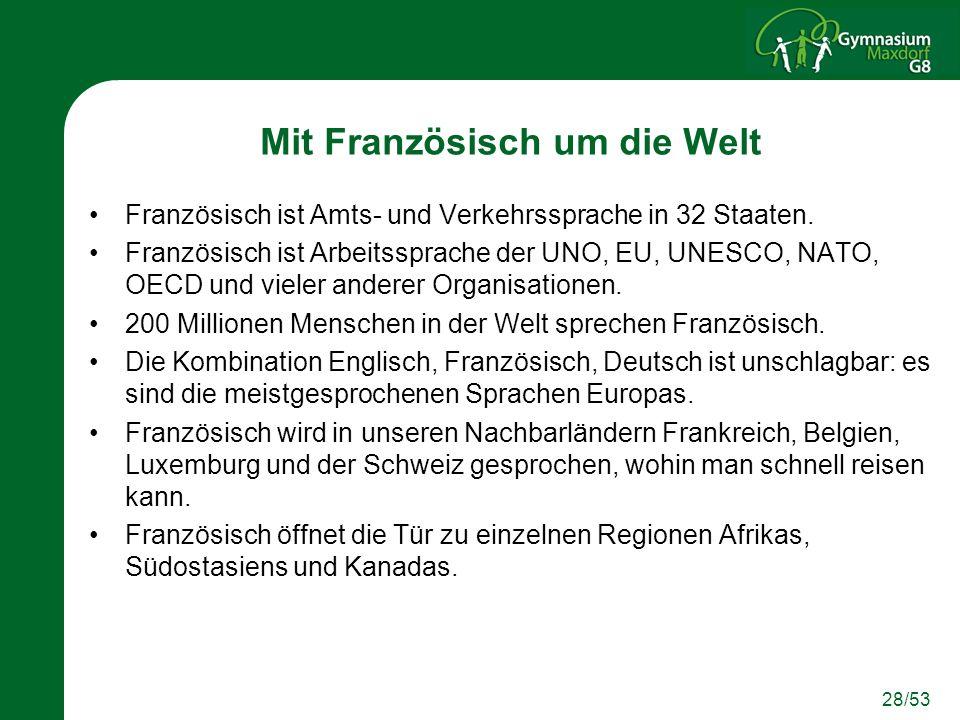 28/53 Mit Französisch um die Welt Französisch ist Amts- und Verkehrssprache in 32 Staaten. Französisch ist Arbeitssprache der UNO, EU, UNESCO, NATO, O