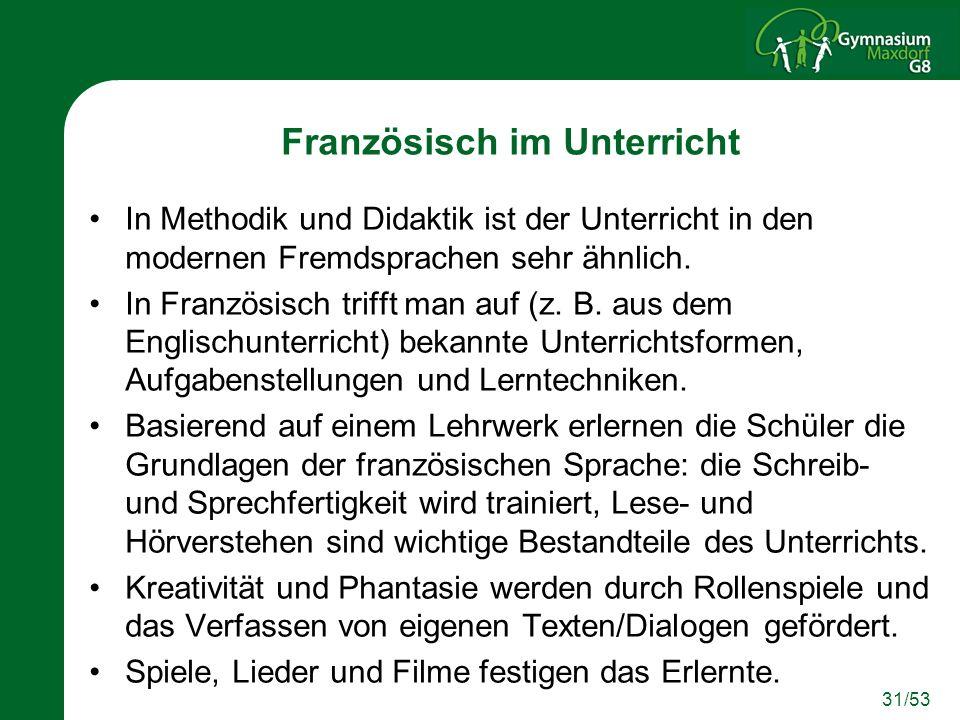 31/53 Französisch im Unterricht In Methodik und Didaktik ist der Unterricht in den modernen Fremdsprachen sehr ähnlich.