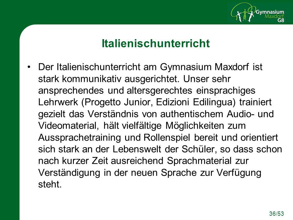36/53 Italienischunterricht Der Italienischunterricht am Gymnasium Maxdorf ist stark kommunikativ ausgerichtet. Unser sehr ansprechendes und altersger