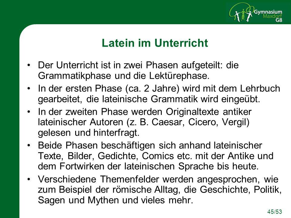 45/53 Latein im Unterricht Der Unterricht ist in zwei Phasen aufgeteilt: die Grammatikphase und die Lektürephase.