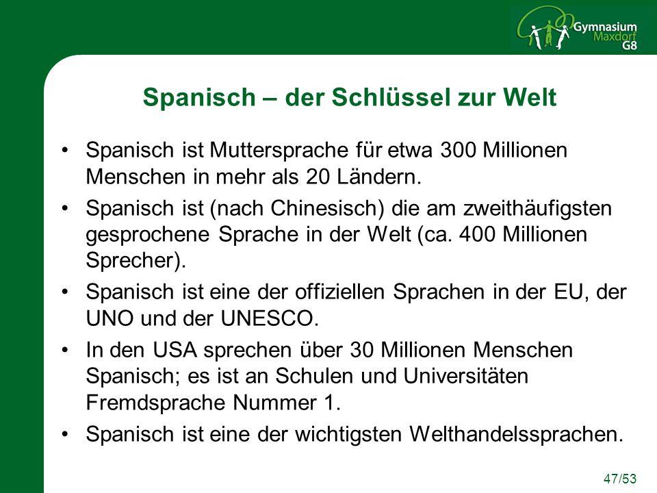 47/53 Spanisch – der Schlüssel zur Welt Spanisch ist Muttersprache für etwa 300 Millionen Menschen in mehr als 20 Ländern. Spanisch ist (nach Chinesis