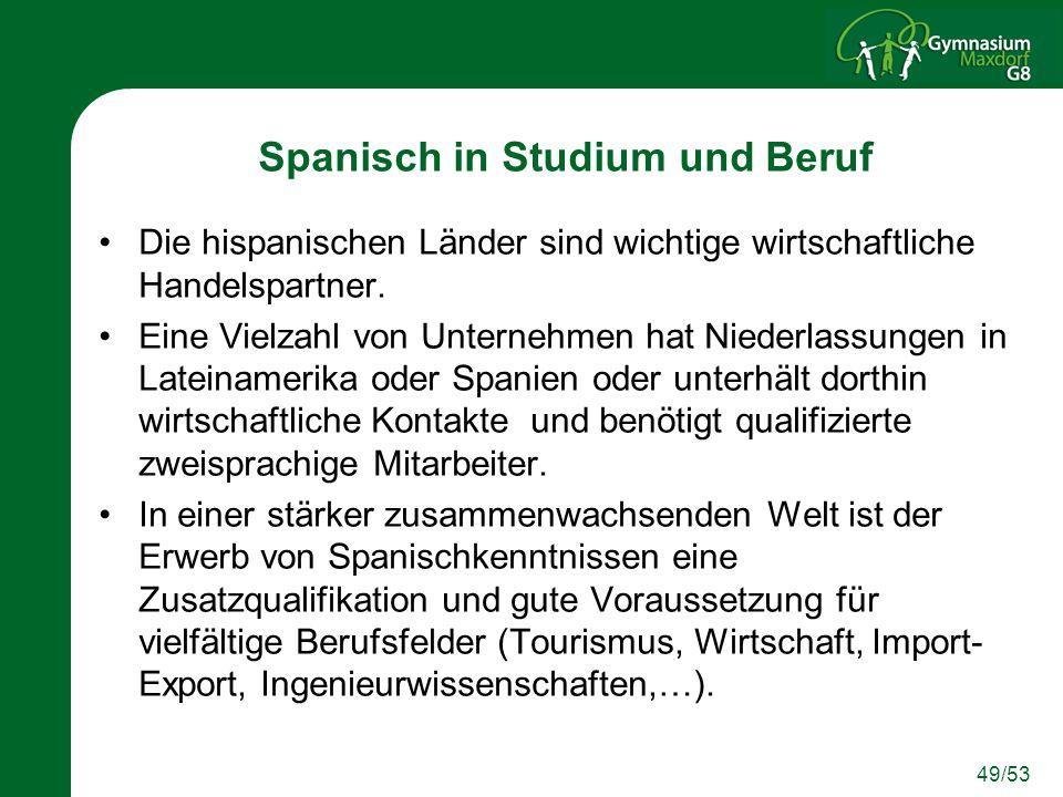 49/53 Spanisch in Studium und Beruf Die hispanischen Länder sind wichtige wirtschaftliche Handelspartner.