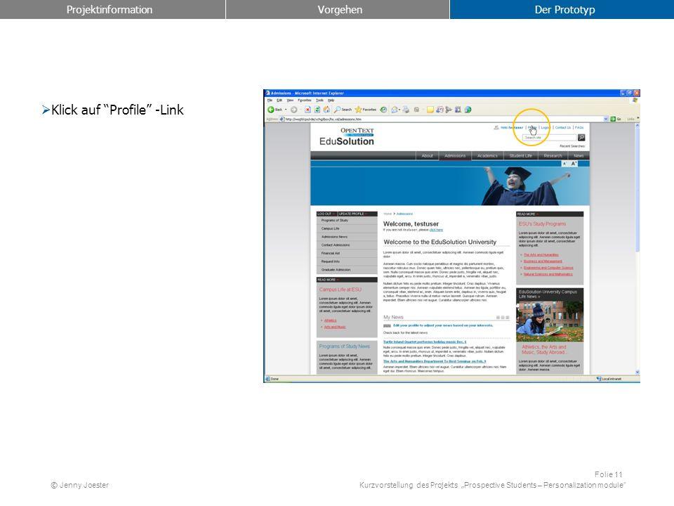 Kurzvorstellung des Projekts Prospective Students – Personalization module Folie 11 © Jenny Joester Klick auf Profile -Link Projektinformation Vorgehen Der Prototyp