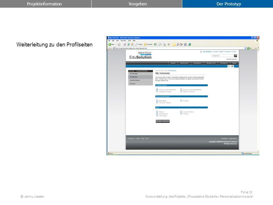 Kurzvorstellung des Projekts Prospective Students – Personalization module Folie 12 © Jenny Joester Weiterleitung zu den Profilseiten Projektinformation Vorgehen Der Prototyp