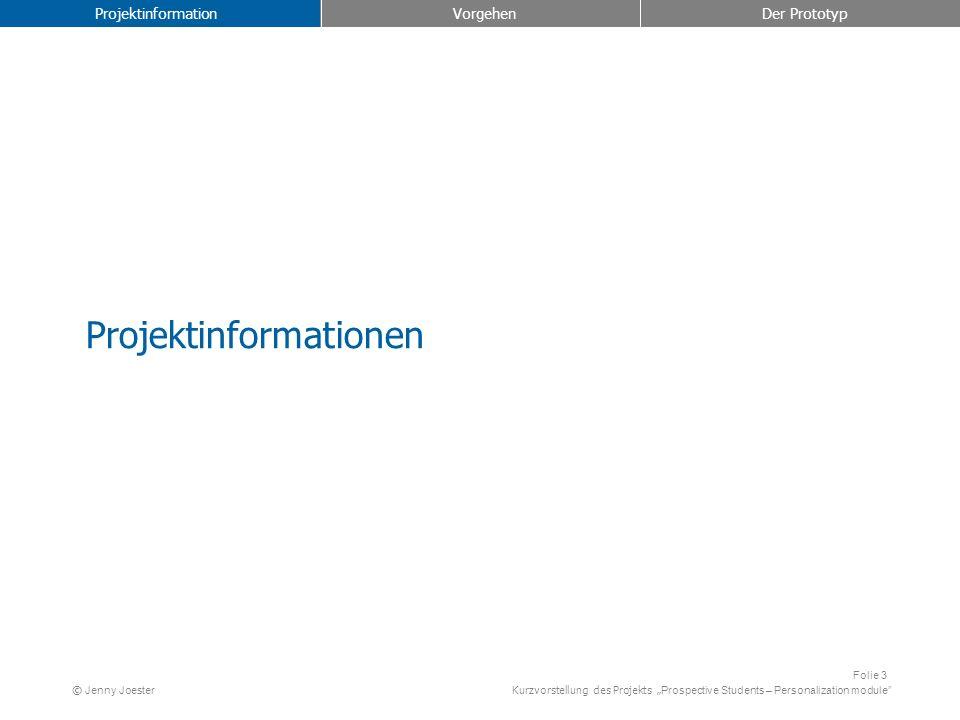 Kurzvorstellung des Projekts Prospective Students – Personalization module Folie 3 © Jenny Joester Projektinformation Vorgehen Der Prototyp Projektinformationen
