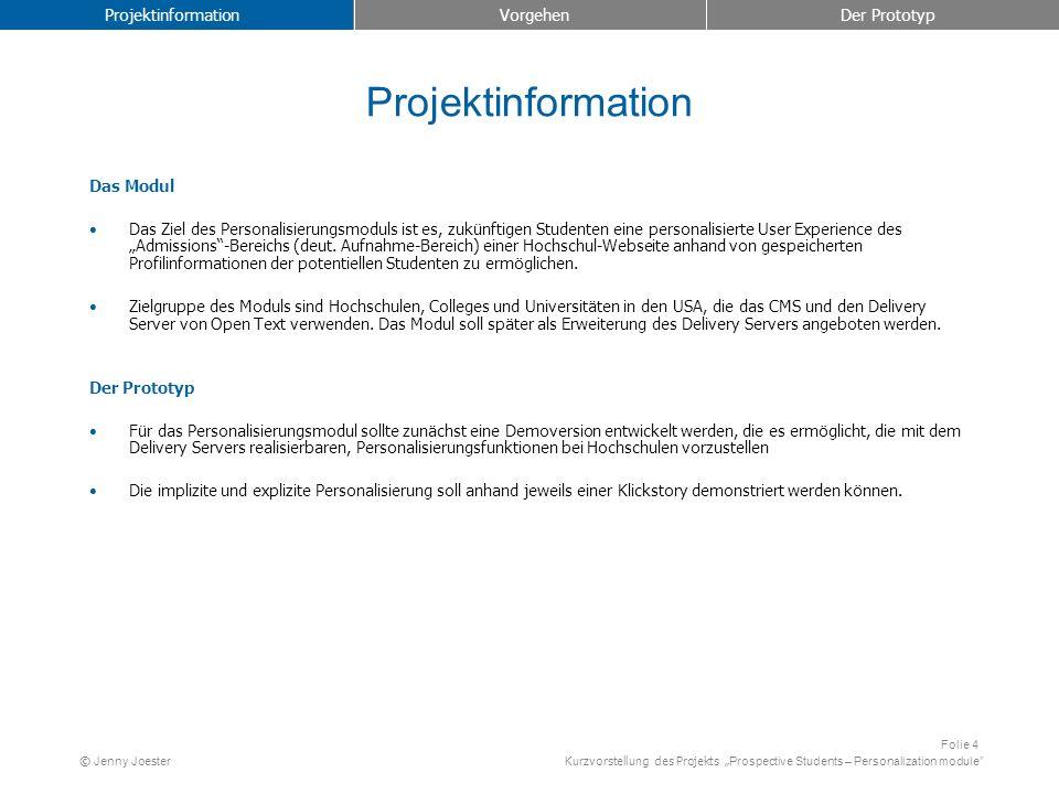 Kurzvorstellung des Projekts Prospective Students – Personalization module Folie 4 © Jenny Joester Projektinformation Das Modul Das Ziel des Personali