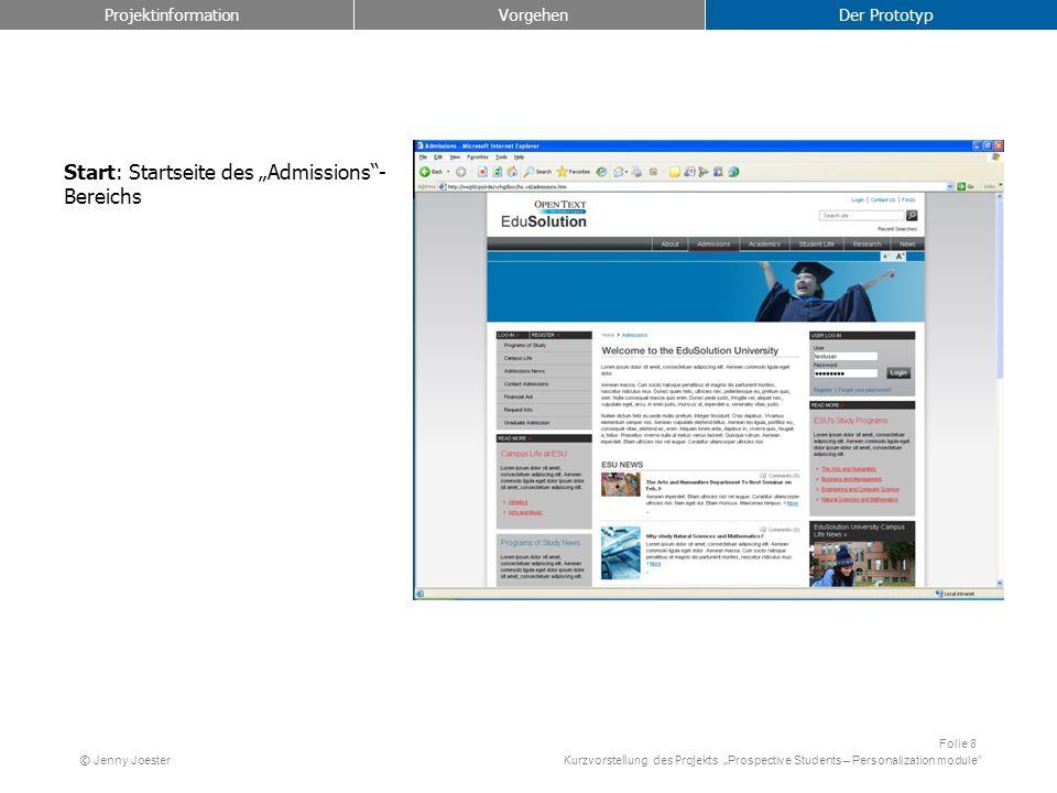 Kurzvorstellung des Projekts Prospective Students – Personalization module Folie 8 © Jenny Joester Start: Startseite des Admissions- Bereichs Projektinformation Vorgehen Der Prototyp