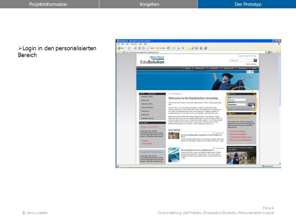 Kurzvorstellung des Projekts Prospective Students – Personalization module Folie 9 © Jenny Joester Login in den personalisierten Bereich Projektinformation Vorgehen Der Prototyp