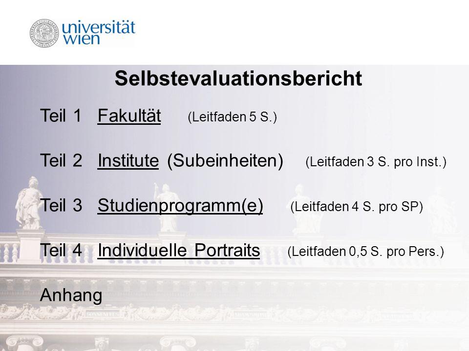 Selbstevaluationsbericht Teil 1 Fakultät (Leitfaden 5 S.) Teil 2 Institute (Subeinheiten) (Leitfaden 3 S. pro Inst.) Teil 3 Studienprogramm(e) (Leitfa