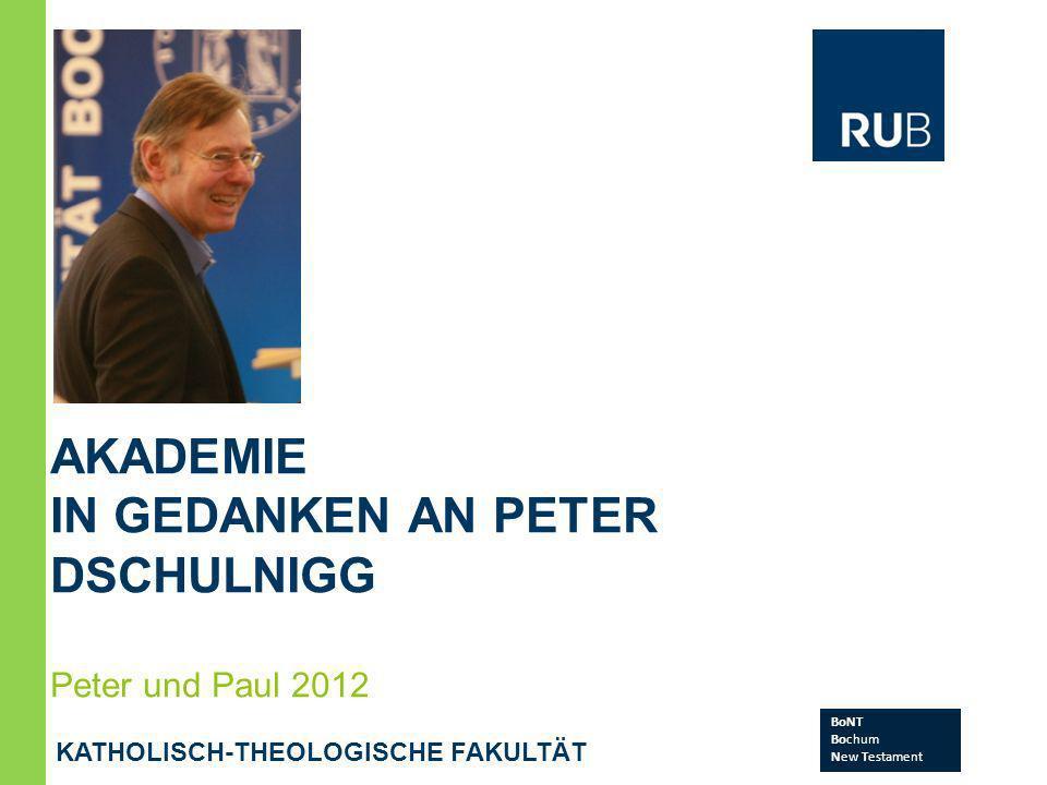 AKADEMIE IN GEDANKEN AN PETER DSCHULNIGG Peter und Paul 2012 KATHOLISCH-THEOLOGISCHE FAKULTÄT BoNT Bochum New Testament