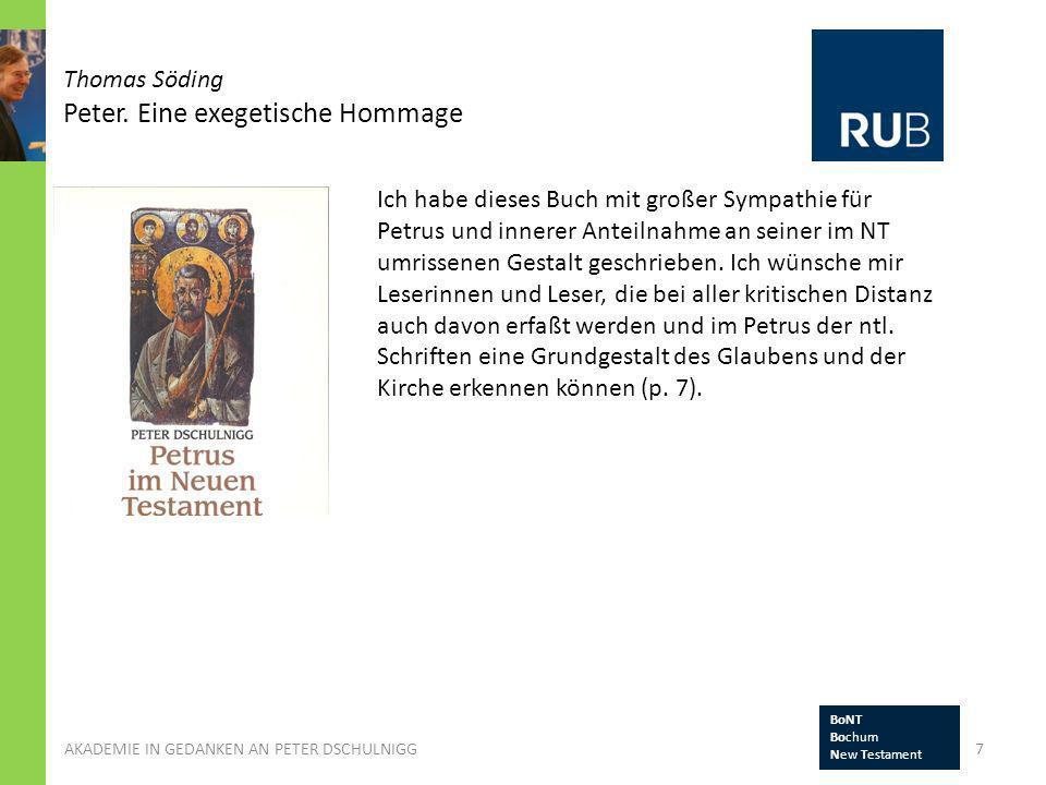 Thomas Söding Peter. Eine exegetische Hommage 7AKADEMIE IN GEDANKEN AN PETER DSCHULNIGG BoNT Bochum New Testament Ich habe dieses Buch mit großer Symp