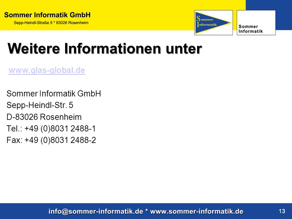 www.sommer-informatik.de 13 Weitere Informationen unter www.glas-global.de Sommer Informatik GmbH Sepp-Heindl-Str. 5 D-83026 Rosenheim Tel.: +49 (0)80