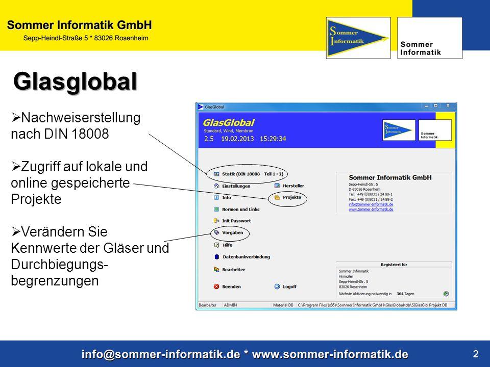 www.sommer-informatik.de 2 Nachweiserstellung nach DIN 18008 Zugriff auf lokale und online gespeicherte Projekte Verändern Sie Kennwerte der Gläser und Durchbiegungs- begrenzungen Glasglobal