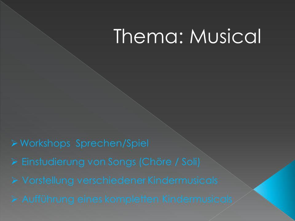 Thema: Musical Workshops Sprechen/Spiel Einstudierung von Songs (Chöre / Soli) Vorstellung verschiedener Kindermusicals Aufführung eines kompletten Kindermusicals