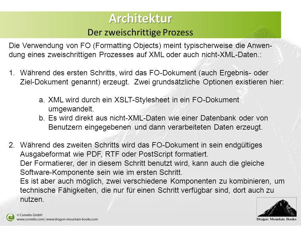 Architektur Architektur Der zweischrittige Prozess Die Verwendung von FO (Formatting Objects) meint typischerweise die Anwen- dung eines zweischrittig