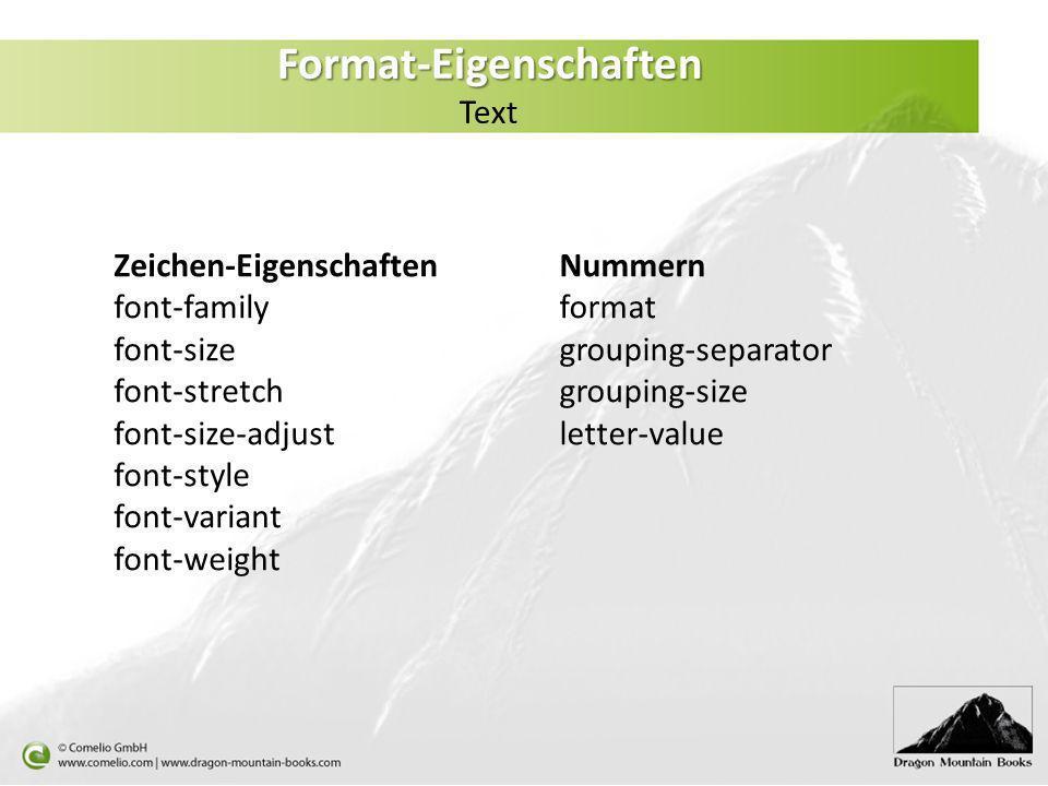 Format-Eigenschaften Format-Eigenschaften Text Zeichen-Eigenschaften font-family font-size font-stretch font-size-adjust font-style font-variant font-