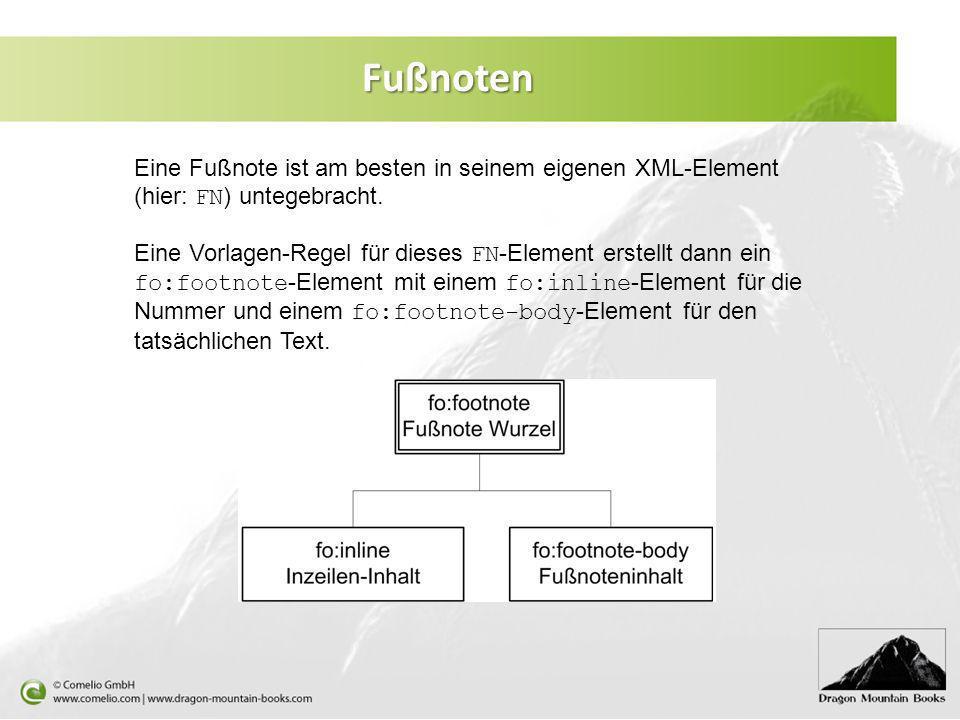 Fußnoten Eine Fußnote ist am besten in seinem eigenen XML-Element (hier: FN ) untegebracht. Eine Vorlagen-Regel für dieses FN -Element erstellt dann e