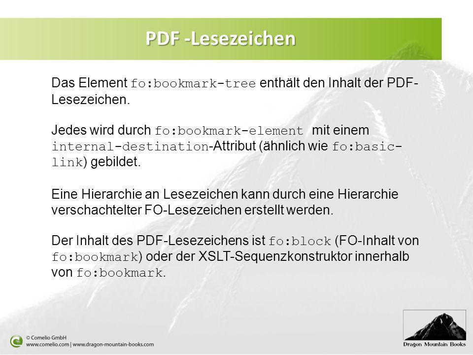 PDF -Lesezeichen Das Element fo:bookmark-tree enthält den Inhalt der PDF- Lesezeichen. Jedes wird durch fo:bookmark-element mit einem internal-destina