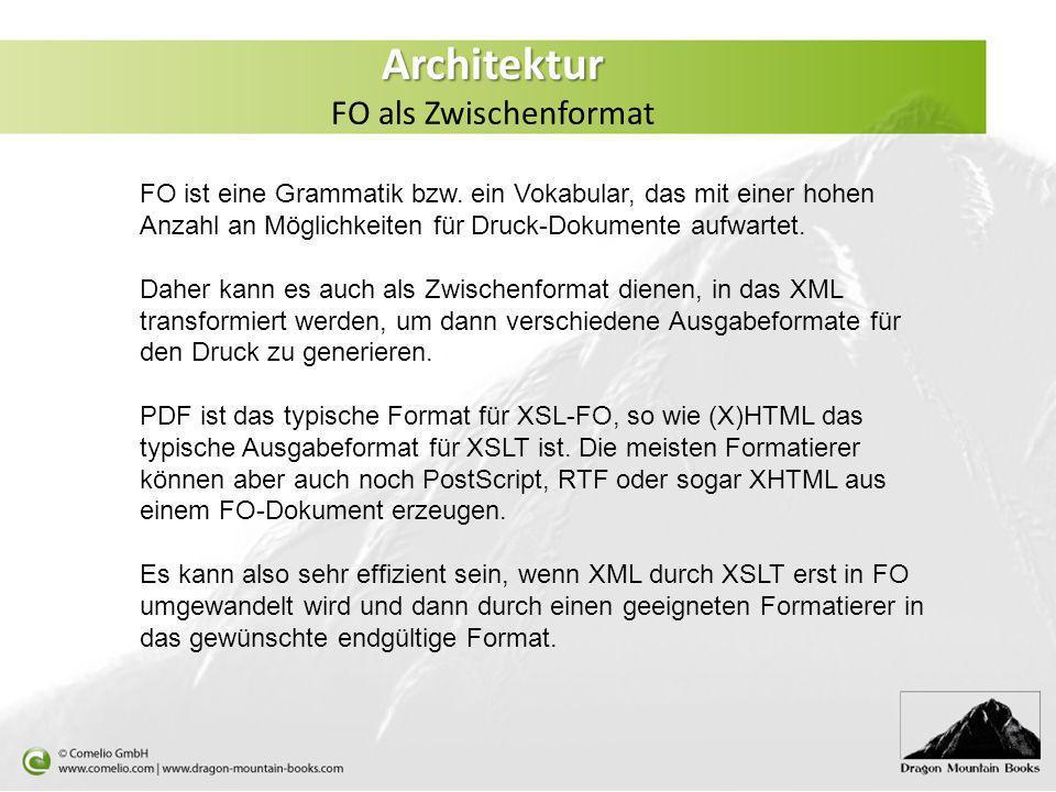 Architektur Architektur FO als Zwischenformat FO ist eine Grammatik bzw. ein Vokabular, das mit einer hohen Anzahl an Möglichkeiten für Druck-Dokument