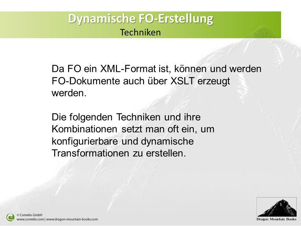 Dynamische FO-Erstellung Dynamische FO-Erstellung Techniken Da FO ein XML-Format ist, können und werden FO-Dokumente auch über XSLT erzeugt werden. Di