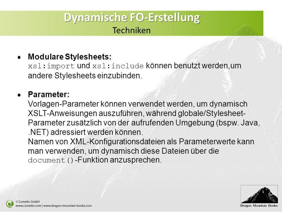Dynamische FO-Erstellung Dynamische FO-Erstellung Techniken Modulare Stylesheets: xsl:import und xsl:include können benutzt werden,um andere Styleshee