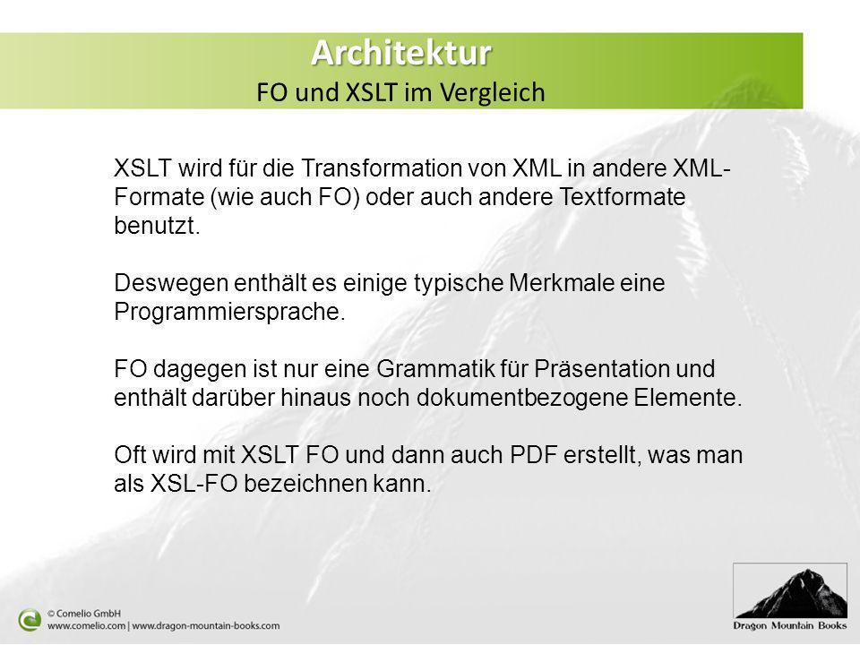 Architektur Architektur FO und XSLT im Vergleich XSLT wird für die Transformation von XML in andere XML- Formate (wie auch FO) oder auch andere Textfo