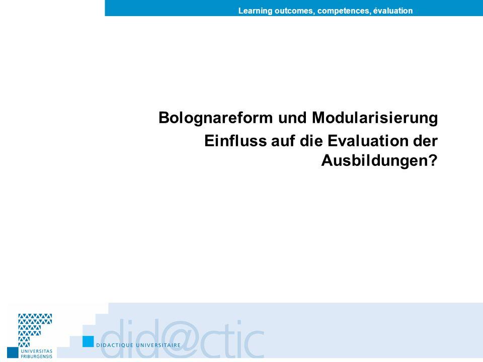 Learning outcomes, competences, évaluation Bolognareform und Modularisierung Einfluss auf die Evaluation der Ausbildungen?