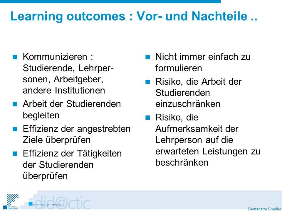 Bernadette Charlier Learning outcomes : Vor- und Nachteile.. Kommunizieren : Studierende, Lehrper- sonen, Arbeitgeber, andere Institutionen Arbeit der