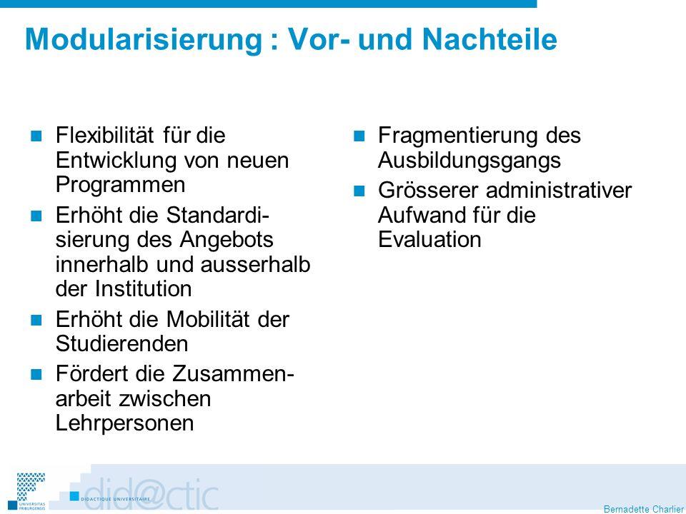 Bernadette Charlier Modularisierung : Vor- und Nachteile Flexibilität für die Entwicklung von neuen Programmen Erhöht die Standardi- sierung des Angeb