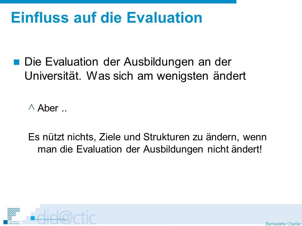 Bernadette Charlier Einfluss auf die Evaluation Die Evaluation der Ausbildungen an der Universität. Was sich am wenigsten ändert ^ Aber.. Es nützt nic
