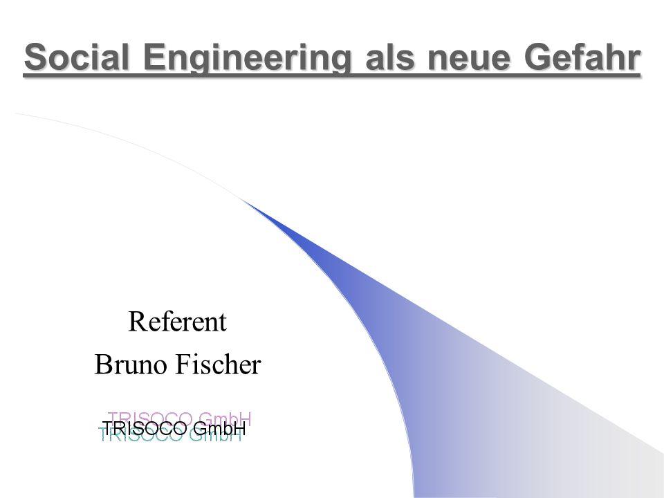 Social Engineering als neue Gefahr Social Engineering als neue Gefahr Referent Bruno Fischer