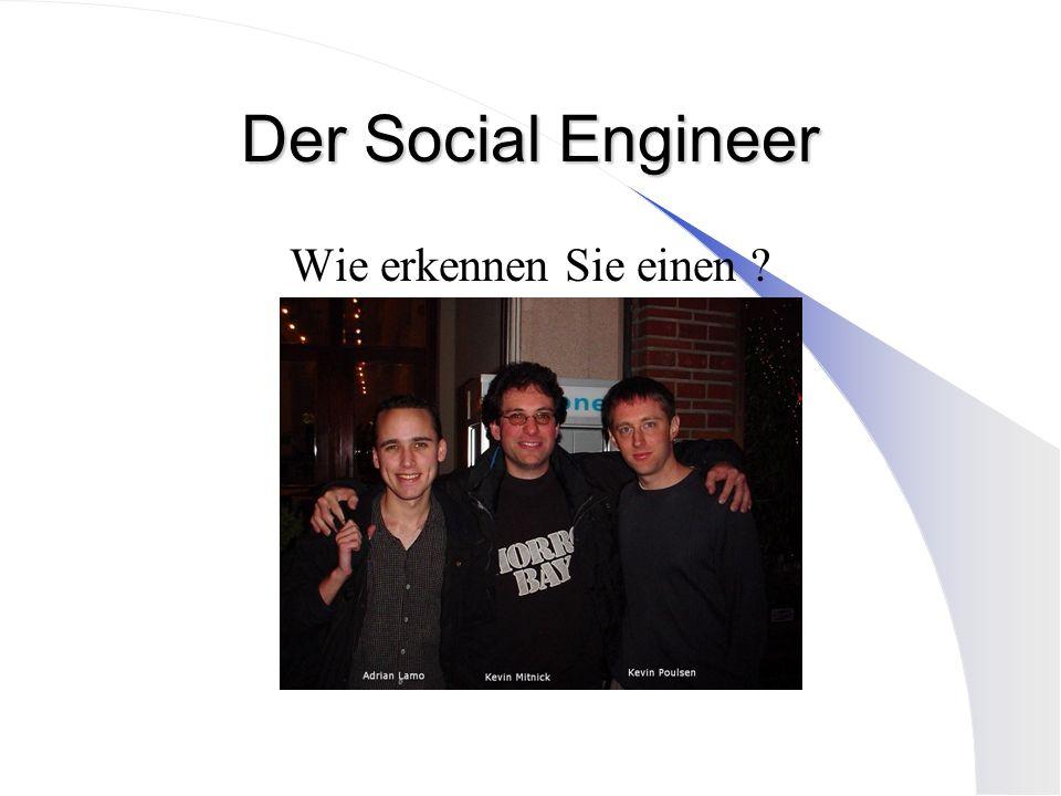 Der Social Engineer Wie erkennen Sie einen ?