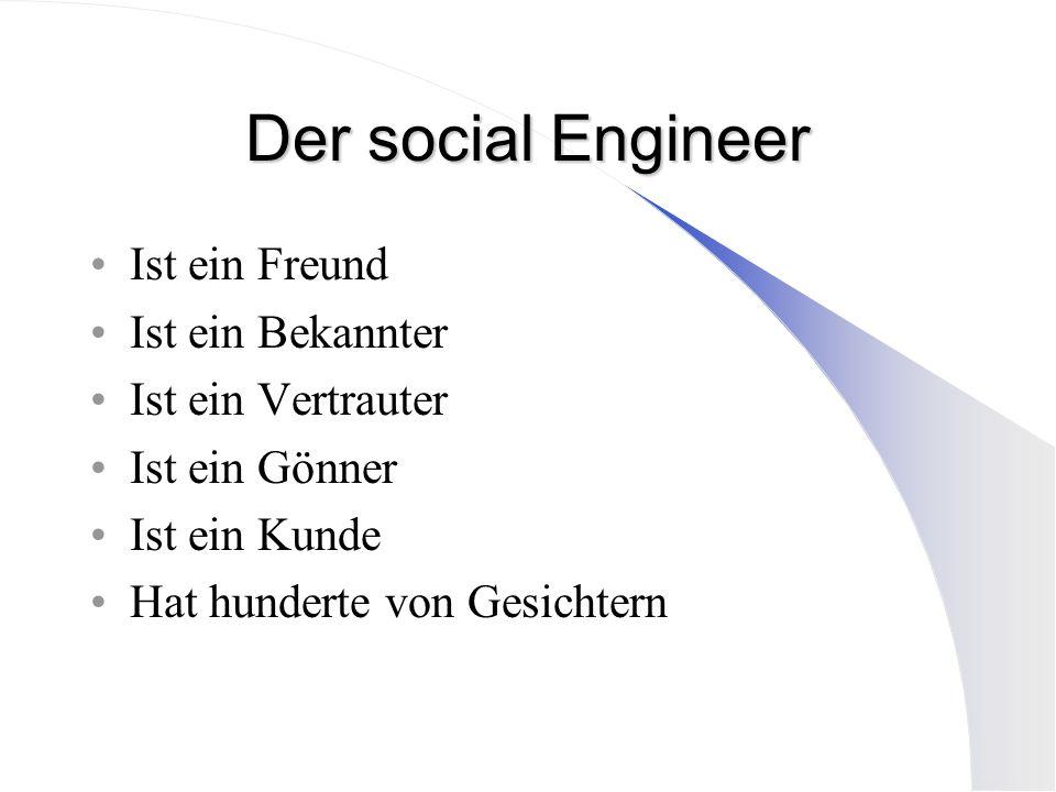 Der social Engineer Ist ein Freund Ist ein Bekannter Ist ein Vertrauter Ist ein Gönner Ist ein Kunde Hat hunderte von Gesichtern