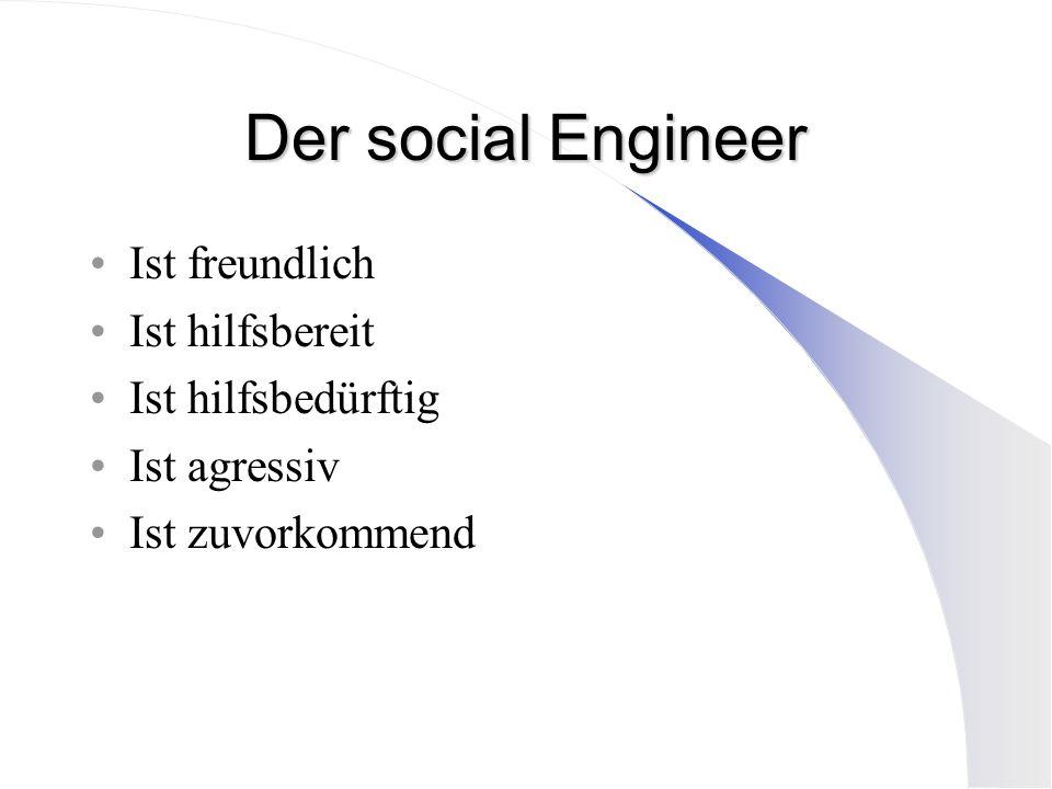 Der social Engineer Ist freundlich Ist hilfsbereit Ist hilfsbedürftig Ist agressiv Ist zuvorkommend