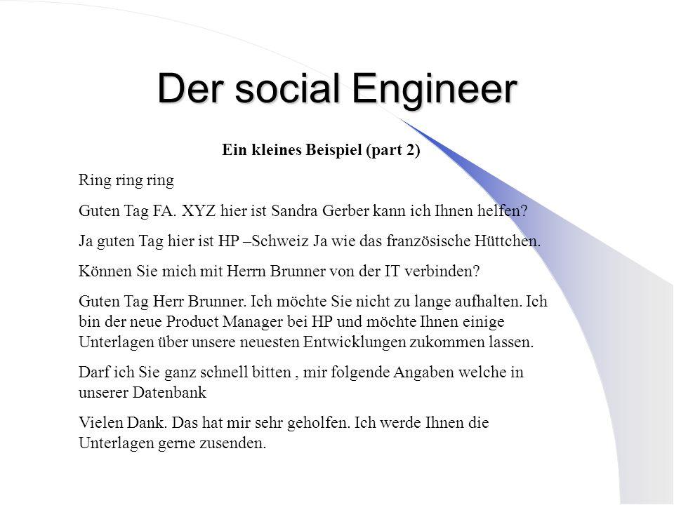 Der social Engineer Ein kleines Beispiel (part 2) Ring ring ring Guten Tag FA. XYZ hier ist Sandra Gerber kann ich Ihnen helfen? Ja guten Tag hier ist