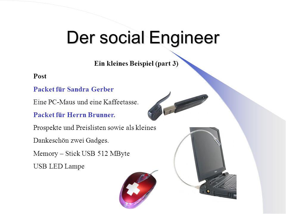 Der social Engineer Ein kleines Beispiel (part 3) Post Packet für Sandra Gerber Eine PC-Maus und eine Kaffeetasse. Packet für Herrn Brunner. Prospekte