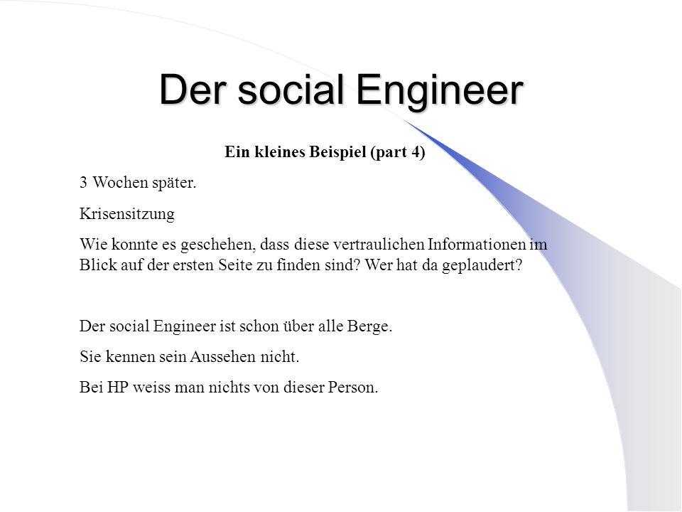 Der social Engineer Ein kleines Beispiel (part 4) 3 Wochen später. Krisensitzung Wie konnte es geschehen, dass diese vertraulichen Informationen im Bl