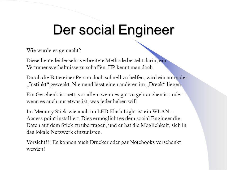 Der social Engineer Wie wurde es gemacht? Diese heute leider sehr verbreitete Methode besteht darin, ein Vertrauensverhältnisse zu schaffen. HP kennt