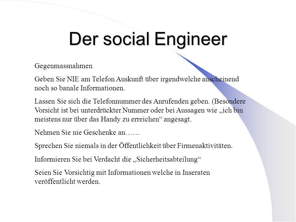 Der social Engineer Gegenmassnahmen Geben Sie NIE am Telefon Auskunft über irgendwelche anscheinend noch so banale Informationen. Lassen Sie sich die