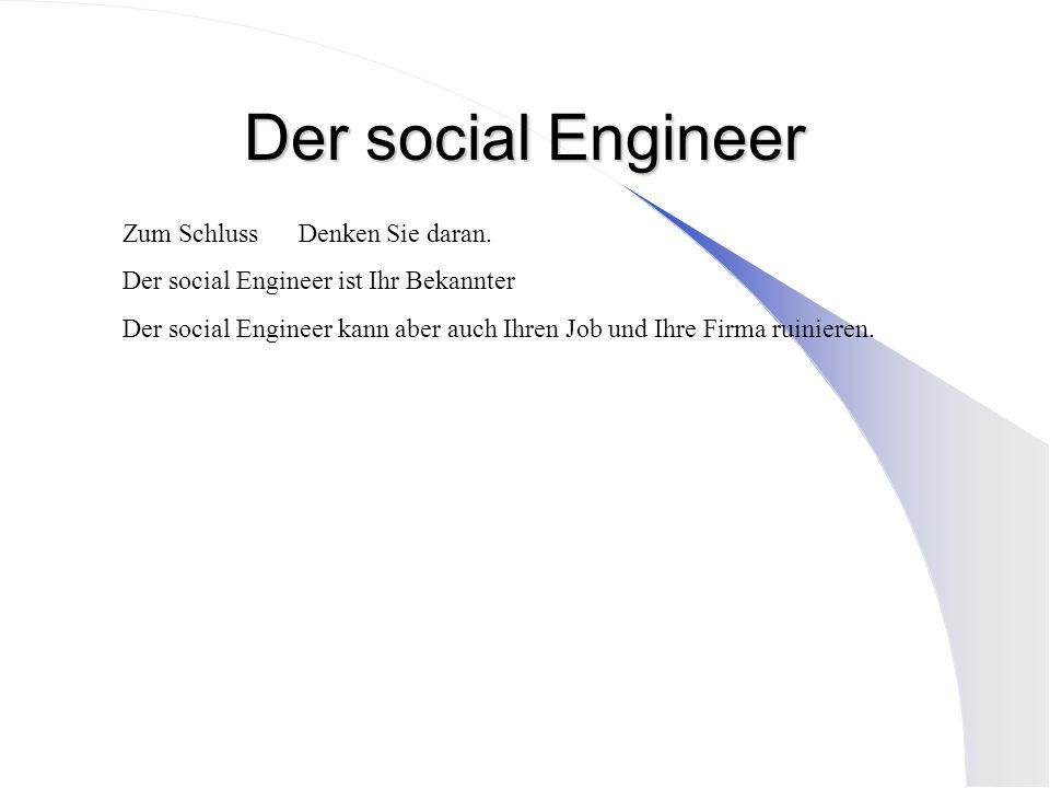 Der social Engineer Zum Schluss Denken Sie daran. Der social Engineer ist Ihr Bekannter Der social Engineer kann aber auch Ihren Job und Ihre Firma ru