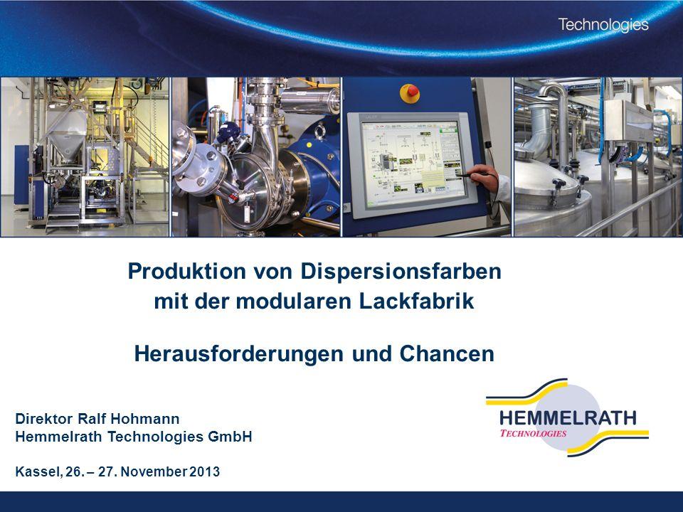 Produktion von Dispersionsfarben mit der modularen Lackfabrik Herausforderungen und Chancen Direktor Ralf Hohmann Hemmelrath Technologies GmbH Kassel, 26.