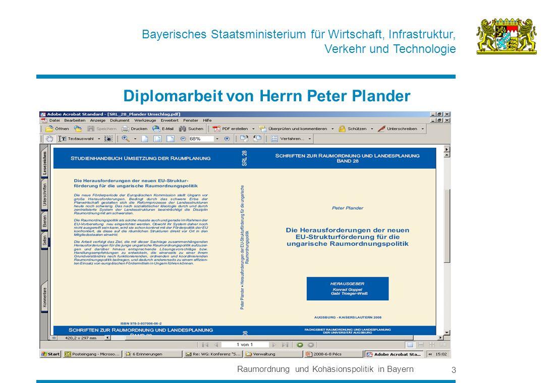 Bayerisches Staatsministerium für Wirtschaft, Infrastruktur, Verkehr und Technologie Raumordnung und Kohäsionspolitik in Bayern 3 Diplomarbeit von Herrn Peter Plander