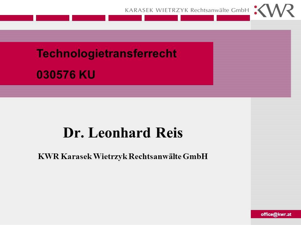 office@kwr.at Technologietransferrecht 030576 KU Dr. Leonhard Reis KWR Karasek Wietrzyk Rechtsanwälte GmbH