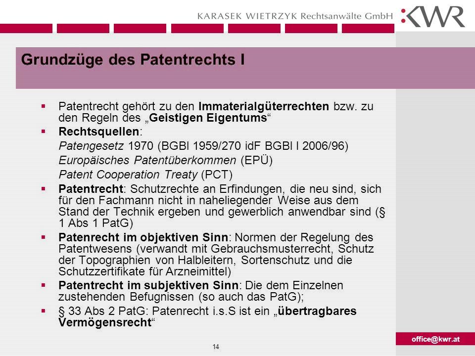 office@kwr.at 14 Grundzüge des Patentrechts I Patentrecht gehört zu den Immaterialgüterrechten bzw. zu den Regeln des Geistigen Eigentums Rechtsquelle